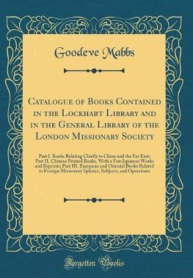 Catalogue of Books Contained in the Lockhart Library and in the General Library of the London Missionary Society by Goodeve Mabbs