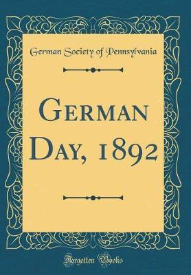 German Day, 1892 (Classic Reprint) by Pennsylvania German Society