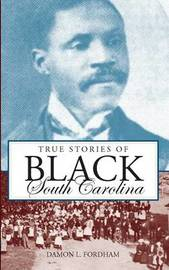 True Stories of Black South Carolina by Damon L Fordham image