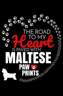 The Road To My Heart Is Paved With Maltese Paw Prints by Harriets Dogs