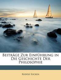 Beitrge Zur Einfhrung in Die Geschichte Der Philosophie by Rudolf Eucken