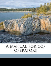 A Manual for Co-Operators by Ltd.