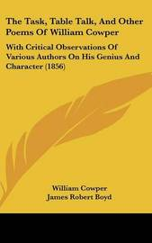 The Task, Table Talk, and Other Poems of William Cowper: With Critical Observations of Various Authors on His Genius and Character (1856) by William Cowper