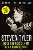 Does the Noise in My Head Bother You?: The Autobiography by Steven Tyler