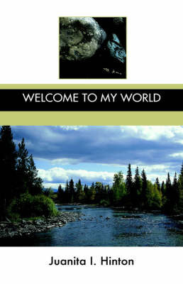 Welcome to My World by Juanita, I. Hinton
