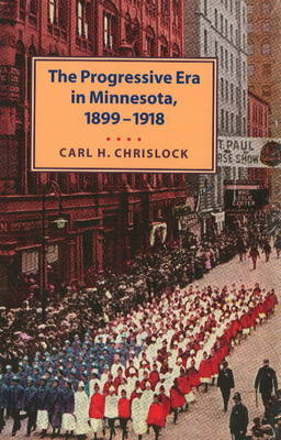 Progressive Era in Minnesota, 1899-1918 by Carl H. Chrislock