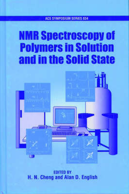 NMR Spectroscopy of Polymers in Solution and in the Solid State by H.N. Cheng