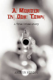 A Murder in Our Town by Arthur Herzog, III