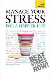 Manage Your Stress for a Happier Life: Teach Yourself by Terry Looker