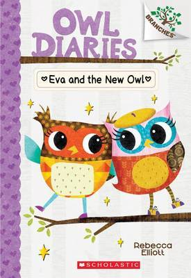 Eva and the New Owl: A Branches Book (Owl Diaries #4), Volume 4 by Rebecca Elliott