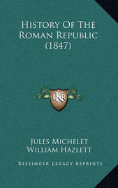 History of the Roman Republic (1847) by Jules Michelet