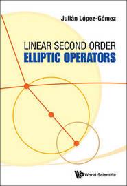 Linear Second Order Elliptic Operators by Julian Lopez-Gomez