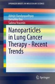 Nanoparticles in Lung Cancer Therapy - Recent Trends by Abhijit Bandyopadhyay
