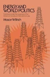 Energy & World Politics by Mason Willrich