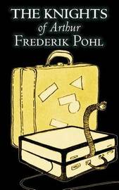 The Knights of Arthur by Frederik Pohl, Science Fiction, Fantasy by Frederik Pohl