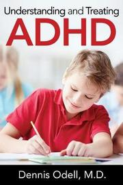 Understanding and Treating ADHD by Dennis Odell