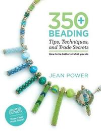 350+ Beading Tips, Techniques, and Trade Secrets by Jean Power image