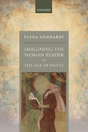 Imagining the Woman Reader in the Age of Dante by Elena Lombardi
