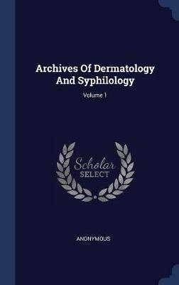 Archives of Dermatology and Syphilology; Volume 1 by * Anonymous