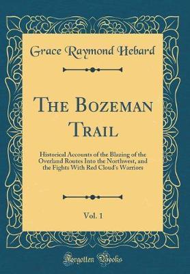 The Bozeman Trail, Vol. 1 by Grace Raymond Hebard