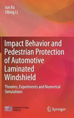 Impact Behavior and Pedestrian Protection of Automotive Laminated Windshield by Jun Xu
