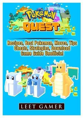 Pokemon Quest, Recipes, Best Pokemon, Moves, Tips, Cheats
