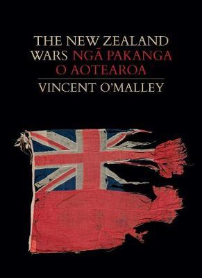 The New Zealand Wars | Nga Pakanga o Aotearoa by Vincent O'Malley
