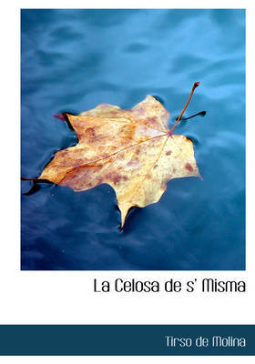 La Celosa de S' Misma by Tirso De Molina image