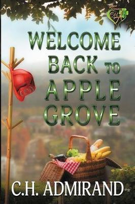 Welcome Back to Apple Grove by C.H. Admirand