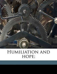 Humiliation and Hope; by George Duffield