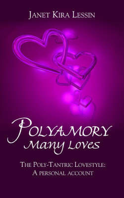 Polyamory Many Loves: The Poly-Tantric Lovestyle: A Personal Account by Janet Kira Lessin
