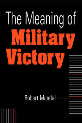 Meaning of Military Victory by Robert Mandel