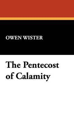 The Pentecost of Calamity by Owen Wister