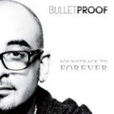 Soundtrack To Forever by Bulletproof