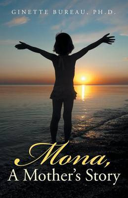Mona, a Mother's Story by Ph D Ginette Bureau