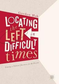 Locating the Left in Difficult Times by Gordon Hak