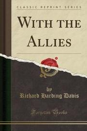 With the Allies (Classic Reprint) by Richard Harding Davis