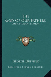 The God of Our Fathers: An Historical Sermon by George Duffield