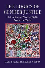 The Logics of Gender Justice by Mala Htun