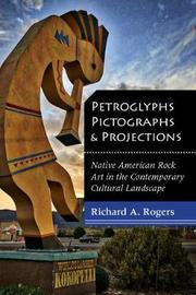 Petroglyphs, Pictographs, and Projections by Richard A Rogers