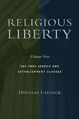 Religious Liberty, Volume 5 by Douglas Laycock