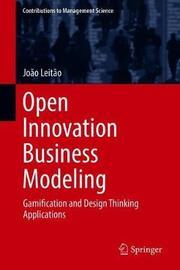 Open Innovation Business Modeling by Joao Leitao