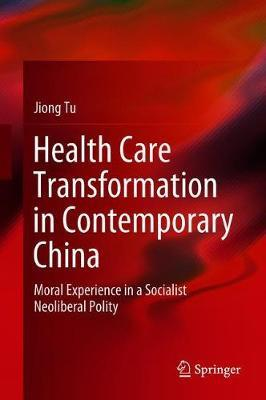 Health Care Transformation in Contemporary China by Jiong Tu