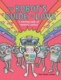 The Robot's Guide to Love by Theo Nicole Lorenz