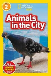 National Geographic Readers: Animals in the City (L2) by Elizabeth Carney