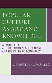 Popular Culture as Art and Knowledge by George A Gonzalez