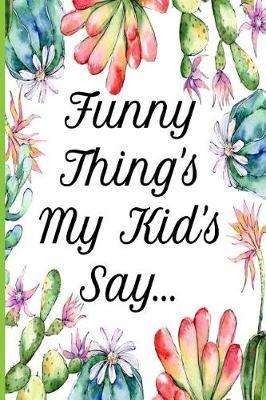 Funny Thing's My Kid's Say by Mom Legends