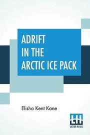 Adrift In The Arctic Ice Pack by Elisha Kent Kane