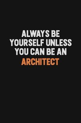 Always Be Yourself Unless You Can Be An Architect by Camila Cooper