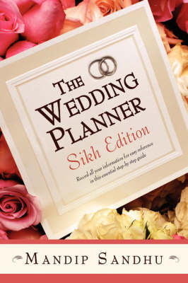 The Wedding Planner Sikh Edition: Record All Your Information for Easy Reference in This Essential Guide Suitable for All by Mandip Sandhu image